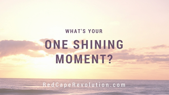 Celebrating Your success--What's Your One Shining Moment