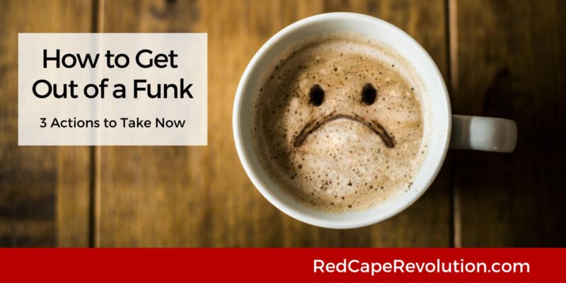 How to Get Out of a Funk Red Cape Revolution