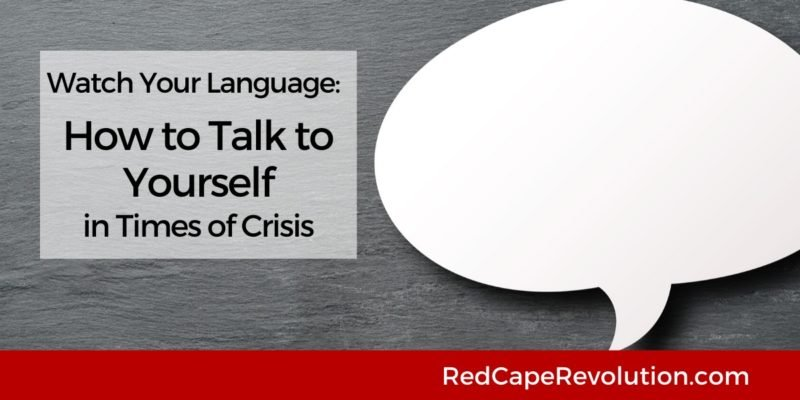 How to Talk to Yourself In Times of Crisis_ Red Cape Revolution