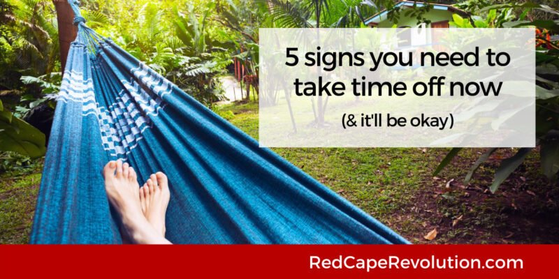5 signs you need to take time off now Red Cape Revolution