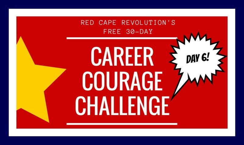 Day 6, Career Courage Challenge