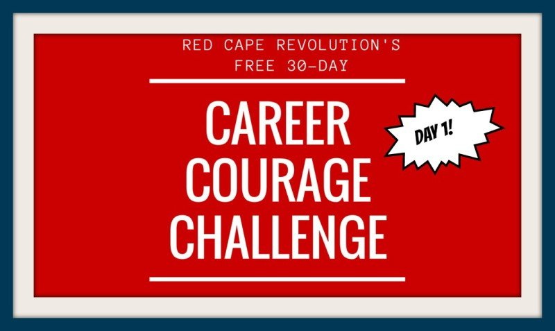 day 1 of Career Courage Challenge