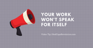 VIDEO TIP: Your Work Won't Speak For Itself