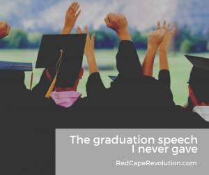 The graduation speech I never gave _ Red Cape Revolution