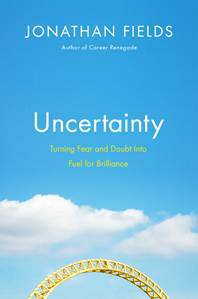 Uncertainty by Jonathan Fields: a book I recommend