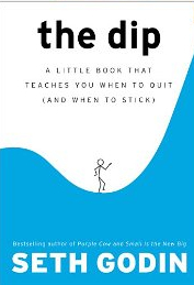 The Dip by Seth Godin- a book I recommend!