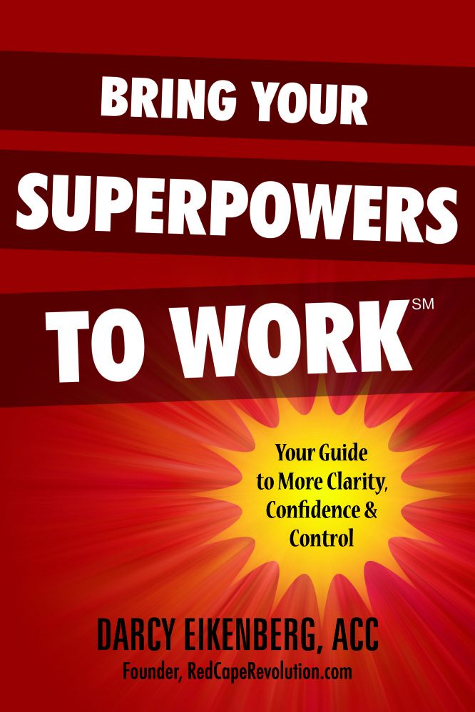 "We'd love you to read ""Bring Your Superpowers to Work"" by Coach Darcy Eikenberg"