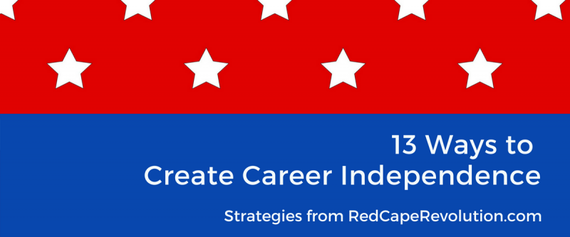 13 Ways to Create Career Independence _ Red Cape Revolution