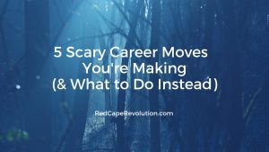 5 Scary Career Moves _ Coach Darcy Eikenberg