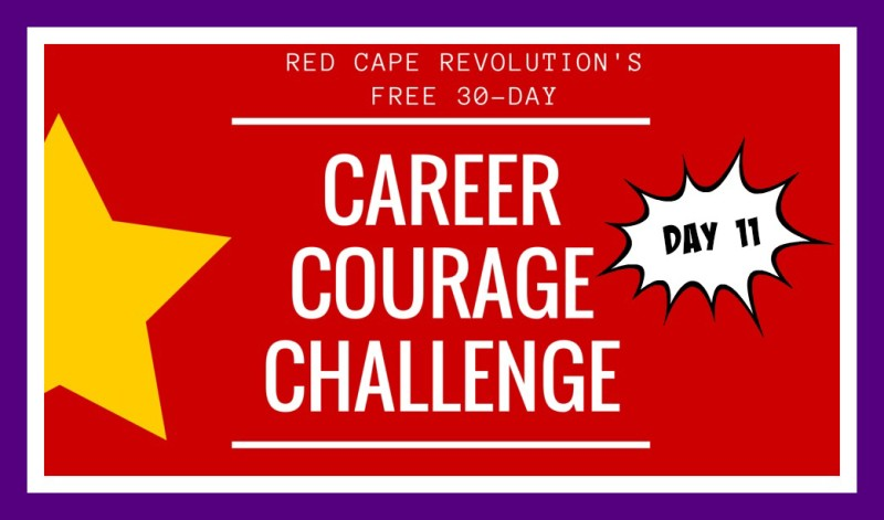 Career Courage Challenge Day 11, Red Cape Revolution