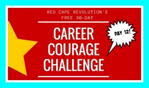 Career Courage Challenge Day 12, Red Cape Revolution