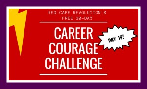 Career Courage Challenge Day 13, Red Cape Revolution