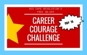 Career Courage Challenge Day 15, Red Cape Revolution