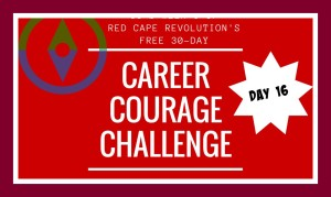 Career Courage Challenge Day 16, Red Cape Revolution