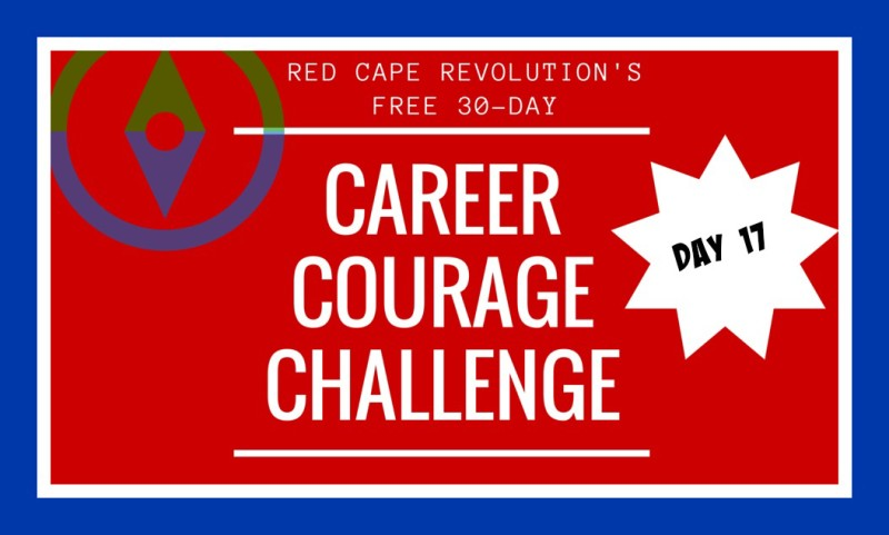 Career Courage Challenge Day 17