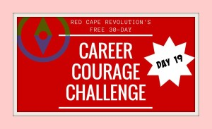Career Courage Challenge Day 19, Red Cape Revolution