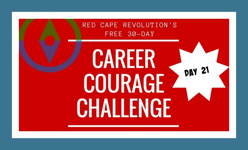 Career Courage Challenge Day 21
