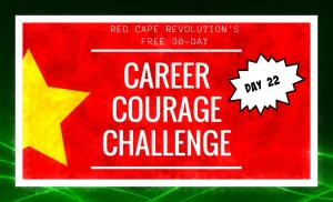 Career Courage Challenge Day 22, Red Cape Revolution