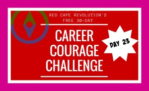 Career Courage Challenge Day 23
