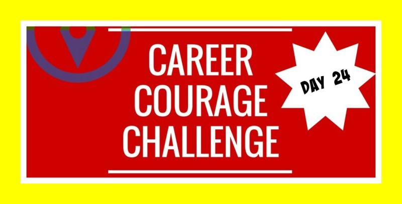 Career Courage Challenge Day 24