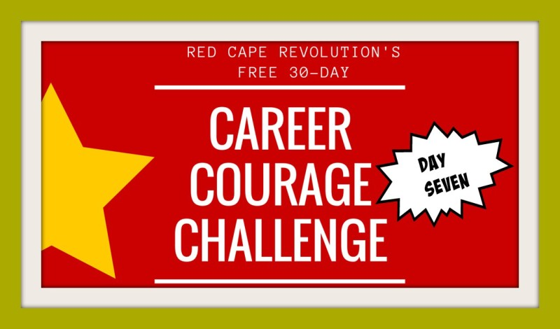 Career Courage Challenge Day 7