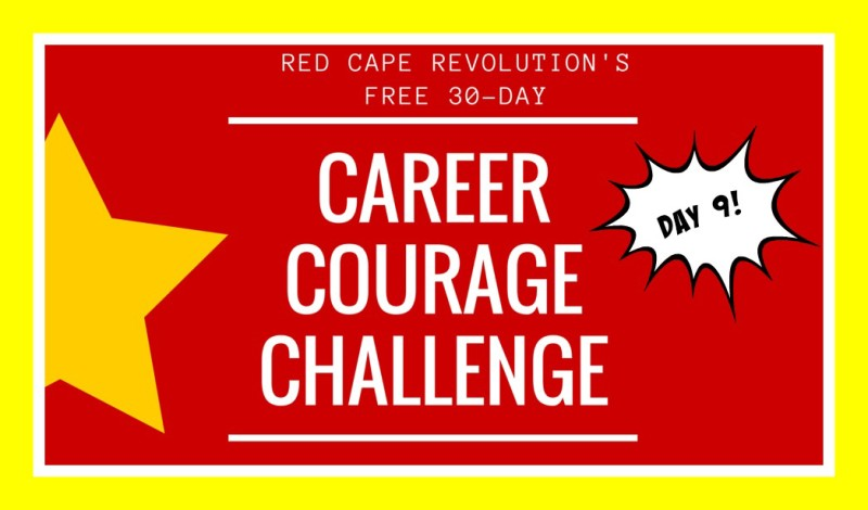 Career Courage Challenge Day 9, Red Cape Revolution