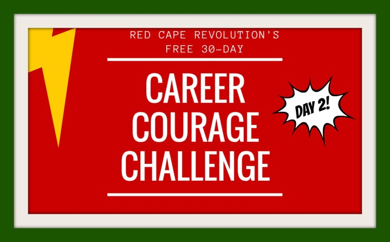 Day 2, Career Courage Challenge from Red Cape Revolution