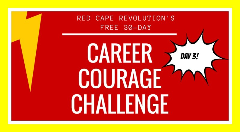 Day 3, Career Courage Challenge, Red Cape Revolution