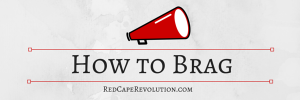 How to Brag, Red Cape Revolution