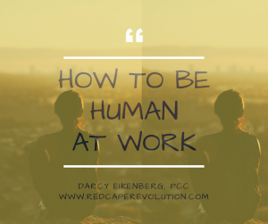 How to be human at work