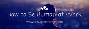 how to be human at work, Red Cape Revolution