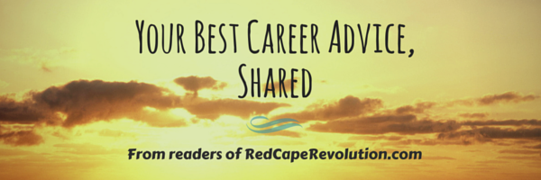 your best career advice, shared (Red Cape Revolution)
