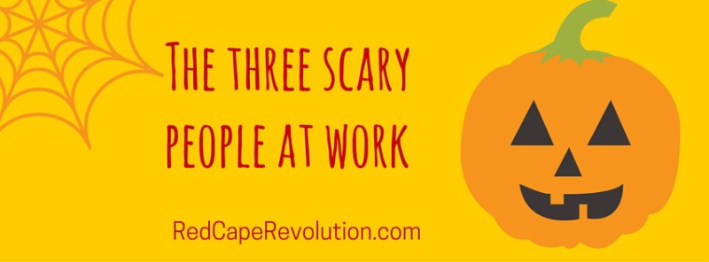 Three scary people at work