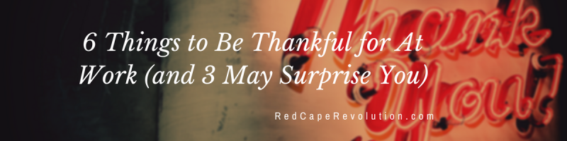 things to be thankful for at work _ Red Cape Revolution