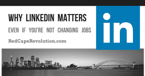 Why LinkedIn Matters (Even When You're Not Changing Jobs)