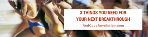 3 things you need for your next breakthrough | Dana Eikenberg guest post