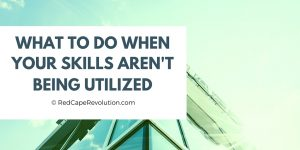 What to do when your skills aren't being utilized