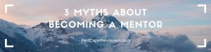 3 Myths About Becoming a Mentor