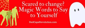 scared-to-change_-magic-words-to-say-to-yourself-1