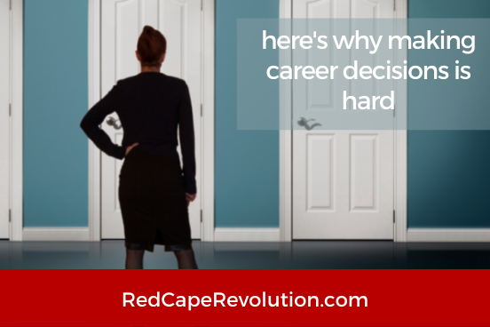 Why Making Career Decisions is Hard Red Cape Revolution