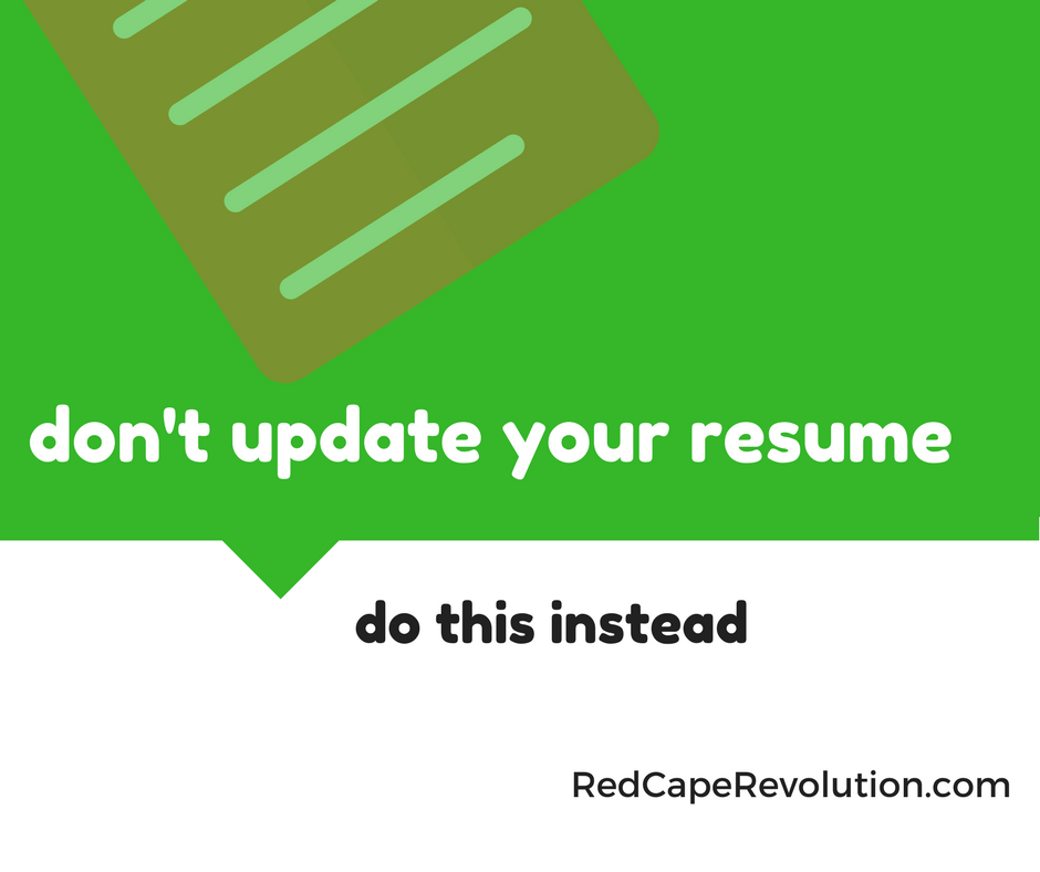 Dont Update Your Resume Start Doing This Instead