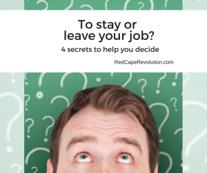 To Stay or To Leave Your Job_ Four Secrets to Help You Decide