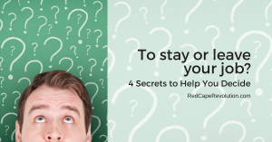To Stay or To Leave Your Job? Four Secrets to Help You Decide