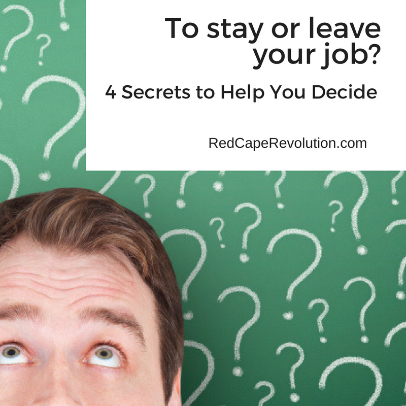 To Stay or Leave Your Job? Four Secrets to Help You Decide