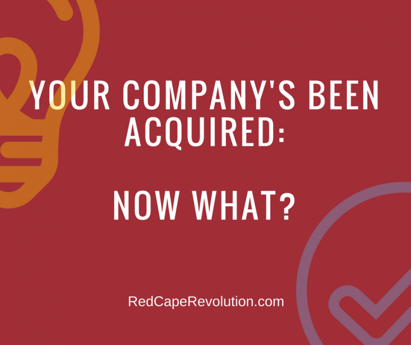 Your company's been acquired--now what