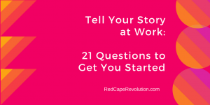 Tell Your Story at Work_ 21 Questions to Get You Started (t)