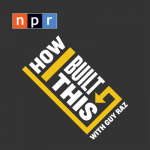 best podcast for leaders how i built this