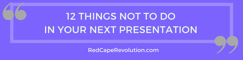 12 Things Not to Do In Your Next Presentation _Red Cape Revolution