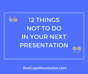 12 Things Not to Do In Your Next Presentation _Red Cape Revolution (FB)