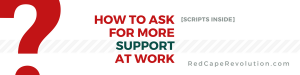 how to ask for more support at work _ Red Cape Revolution _ Darcy Eikenberg, PCC